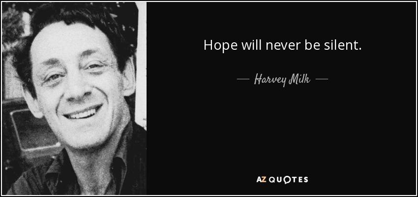 Hope will never be silent. - Harvey Milk