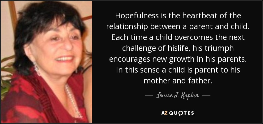 Louise J Kaplan Quote Hopefulness Is The Heartbeat Of The