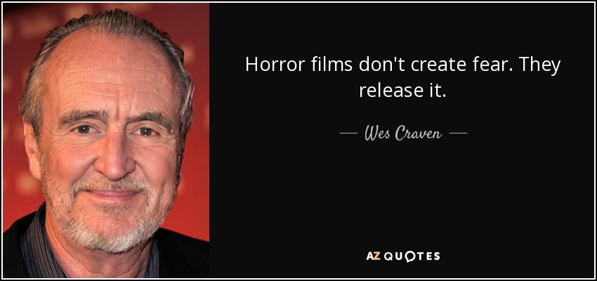 Horror films don't create fear. They release it. - Wes Craven
