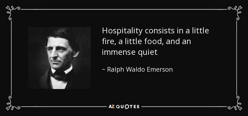 Hospitality consists in a little fire, a little food, and an immense quiet - Ralph Waldo Emerson