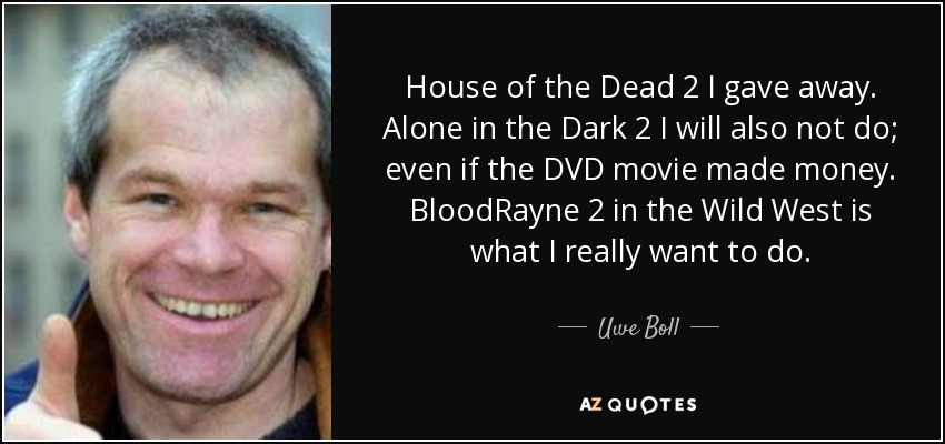 Uwe Boll Quote House Of The Dead 2 I Gave Away Alone In