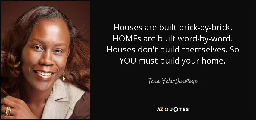 Quotes About Houses Magnificent Tara Feladurotoye Quote Houses Are Built Brickbybrickhomes