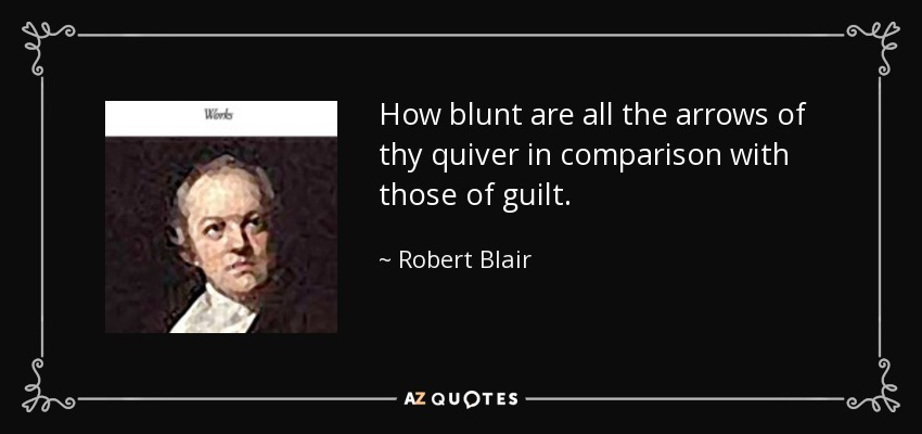 How blunt are all the arrows of thy quiver in comparison with those of guilt. - Robert Blair