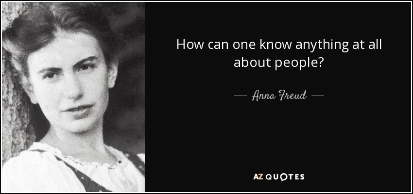 How can one know anything at all about people? - Anna Freud