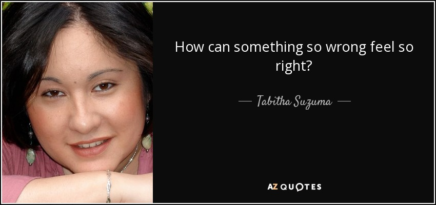 How can something so wrong feel so right? - Tabitha Suzuma