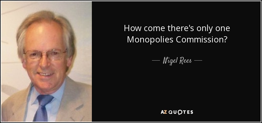 How come there's only one Monopolies Commission? - Nigel Rees