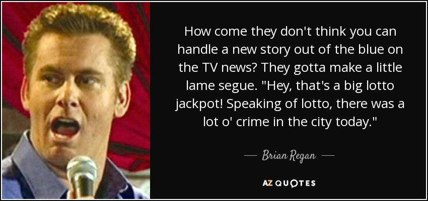 How come they don't think you can handle a new story out of the blue on the TV news? They gotta make a little lame segue.