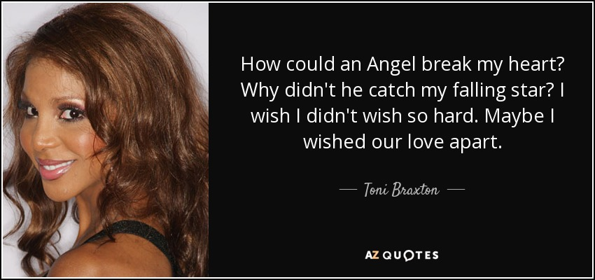 Toni Braxton Quote: How Could An Angel Break My Heart? Why