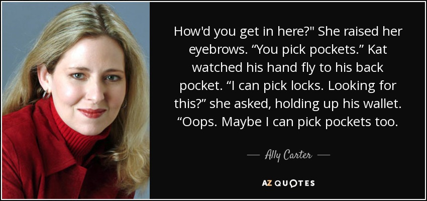 Ally Carter Quote Howd You Get In Here She Raised Her Eyebrows