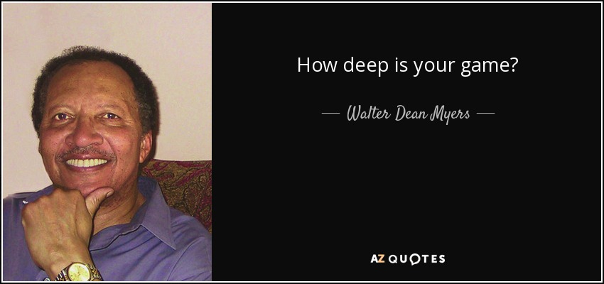 How deep is your game? - Walter Dean Myers