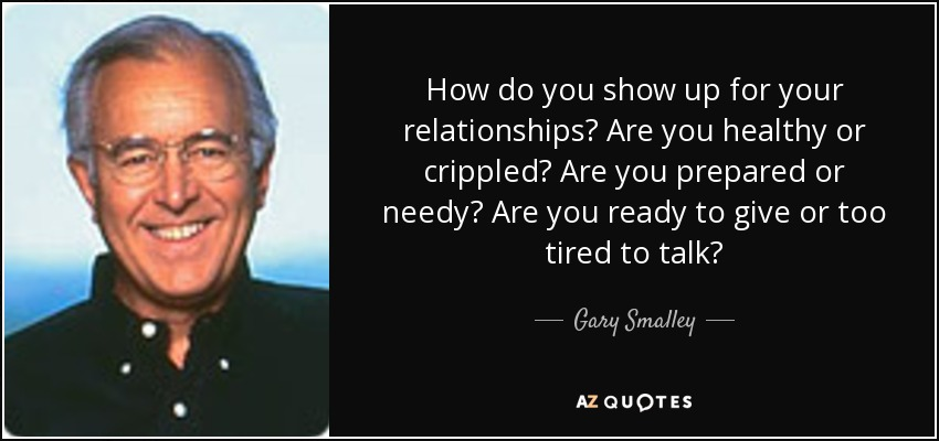 Gary Smalley Quote How Do You Show Up For Your border=