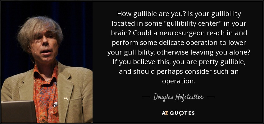 How gullible are you? Is your gullibility located in some