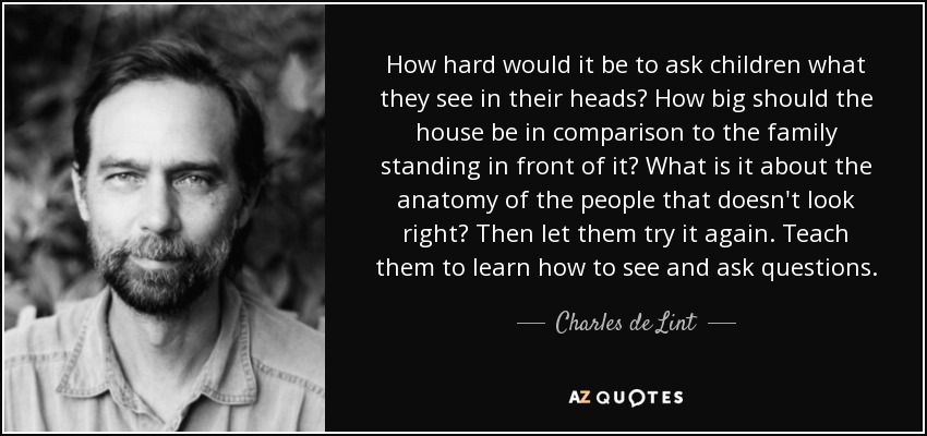 Charles de Lint quote: How hard would it be to ask children what they...