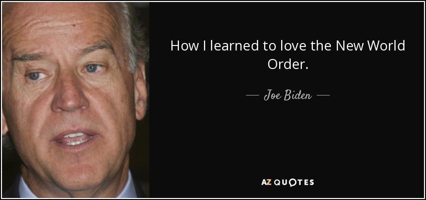 How I learned to love the New World Order. - Joe Biden