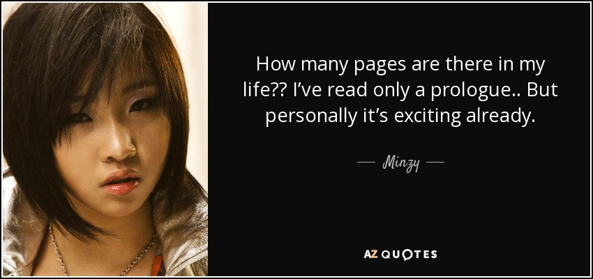 How many pages are there in my life?? I've read only a prologue.. But personally it's exciting already. - Minzy