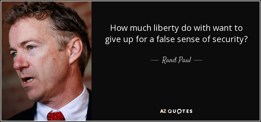 Rand Paul Quote How Much Liberty Do With Want To Give Up For