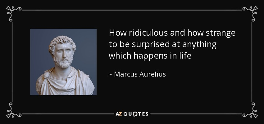 Marcus Aurelius Quote How Ridiculous And How Strange To Be
