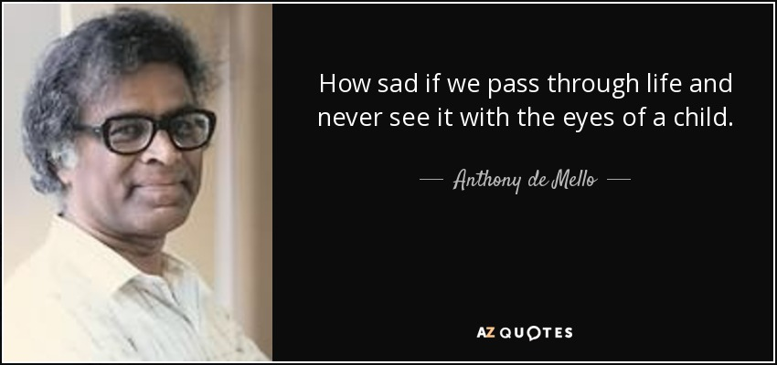 Anthony De Mello Quote How Sad If We Pass Through Life And Never See