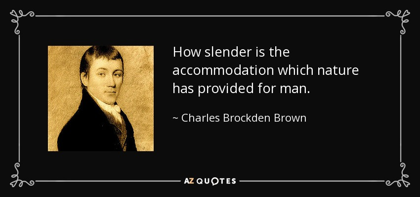 How slender is the accommodation which nature has provided for man. - Charles Brockden Brown