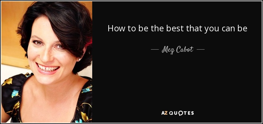 How to be the best that you can be - Meg Cabot