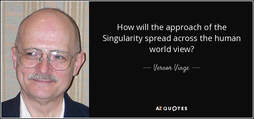 How will the approach of the Singularity spread across the human world view? - Vernor Vinge