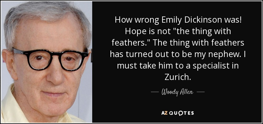 How wrong Emily Dickinson was! Hope is not
