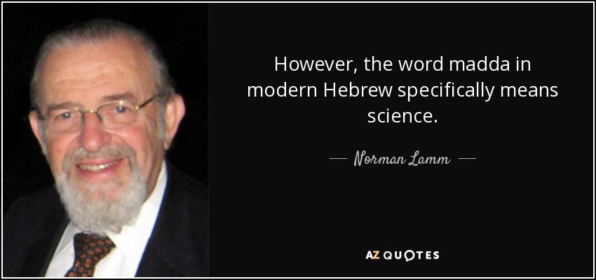 However, the word madda in modern Hebrew specifically means science. - Norman Lamm