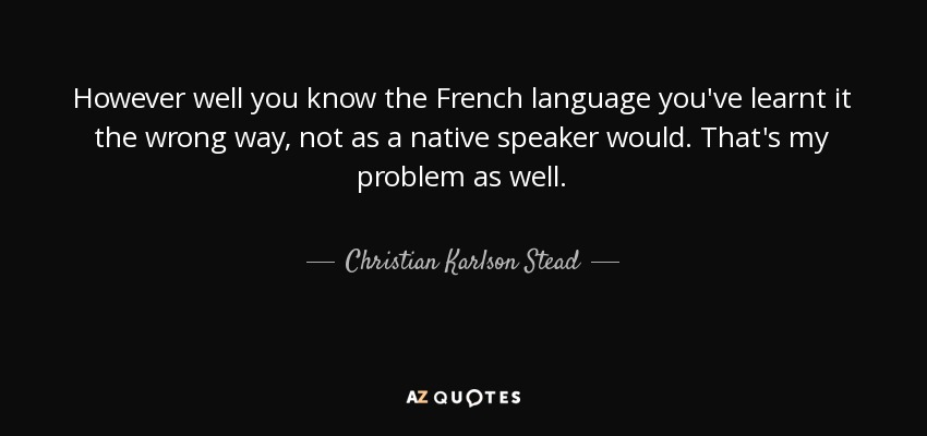 Christian Karlson Stead Quote However Well You Know The