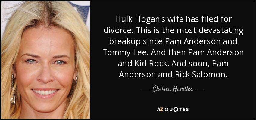 Chelsea Handler quote: Hulk Hogan's wife has filed for