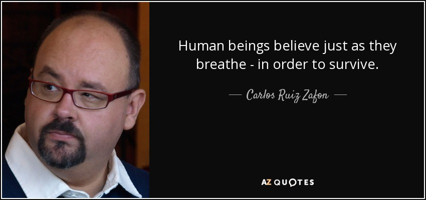 Human beings believe just as they breathe - in order to survive. - Carlos Ruiz Zafon