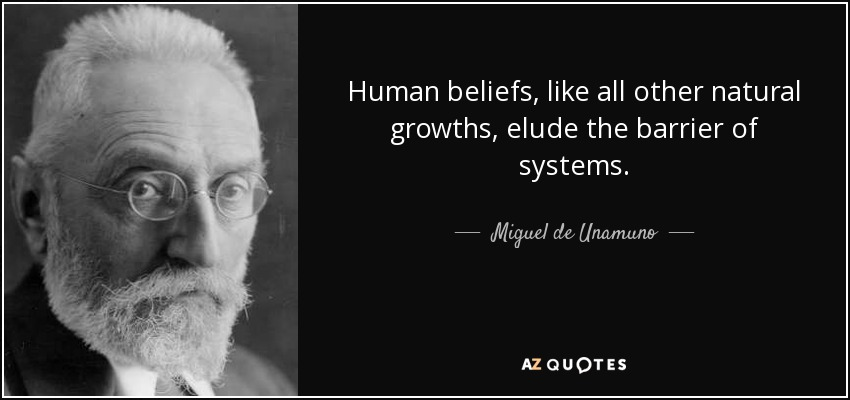 Human beliefs, like all other natural growths, elude the barrier of systems. - Miguel de Unamuno