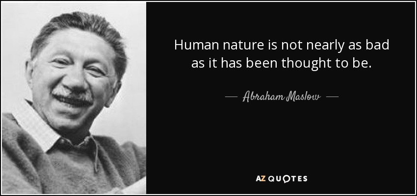Human nature is not nearly as bad as it has been thought to be. - Abraham Maslow