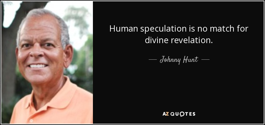 Human speculation is no match for divine revelation. - Johnny Hunt