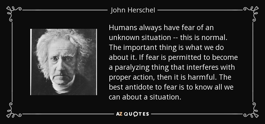 John Herschel Quote Humans Always Have Fear Of An Unknown Situation