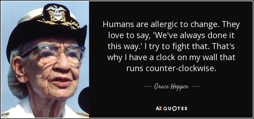 Grace Hopper Quote Humans Are Allergic To Change They