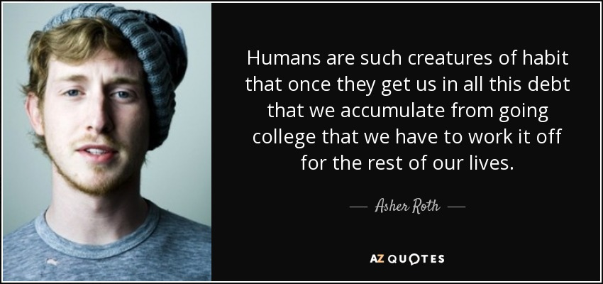 Asher Roth Quote Humans Are Such Creatures Of Habit That Once They