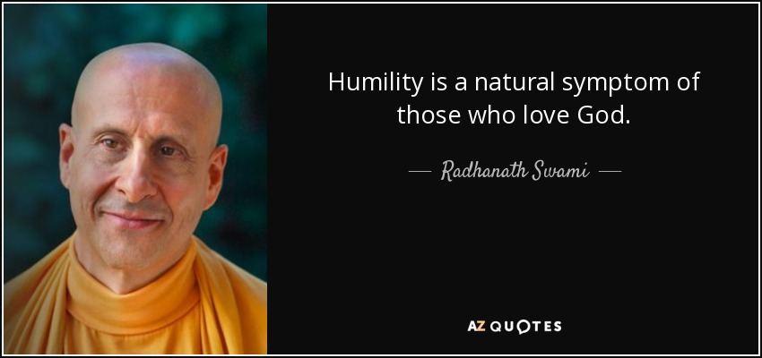 Humility is a natural symptom of those who love God. - Radhanath Swami