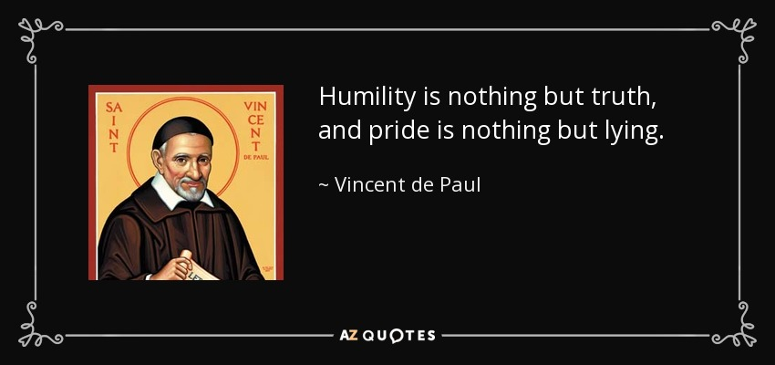 Vincent De Paul Quote Humility Is Nothing But Truth And Pride Is
