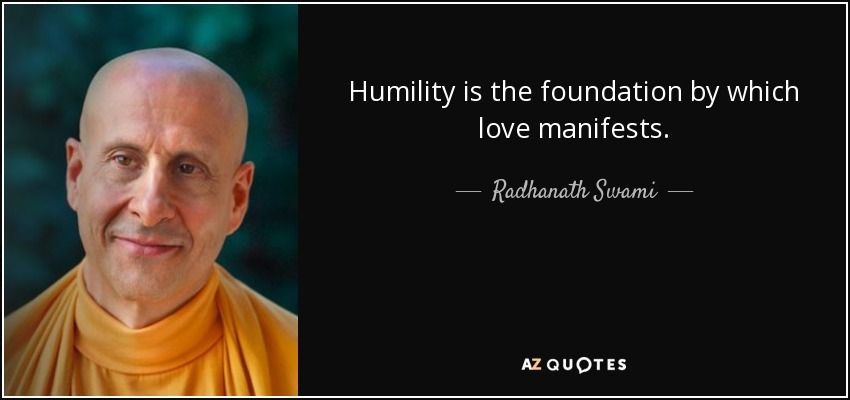 Humility is the foundation by which love manifests. - Radhanath Swami