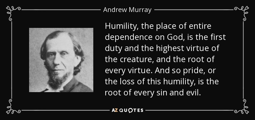 Andrew Murray Quote Humility The Place Of Entire Dependence On God