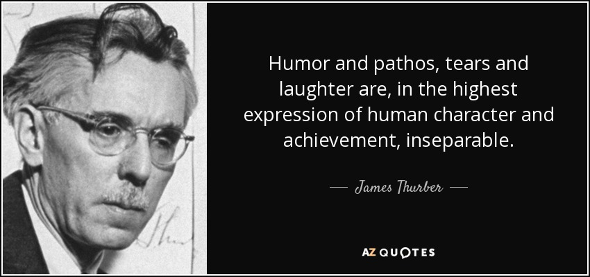 James Thurber Quote Humor And Pathos Tears And Laughter Are In The Highest