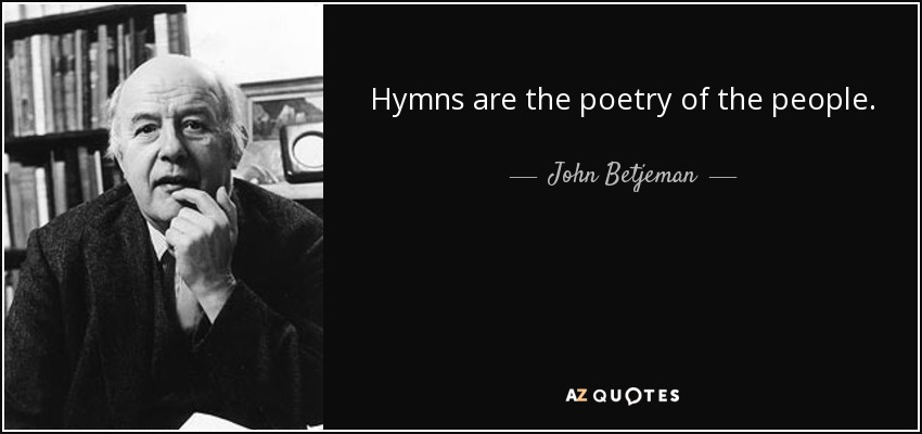 Hymns are the poetry of the people. - John Betjeman