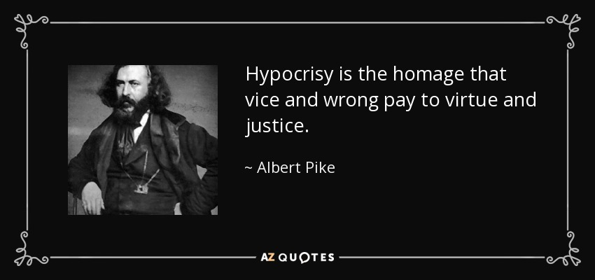 Hypocrisy is the homage that vice and wrong pay to virtue and justice . - Albert Pike