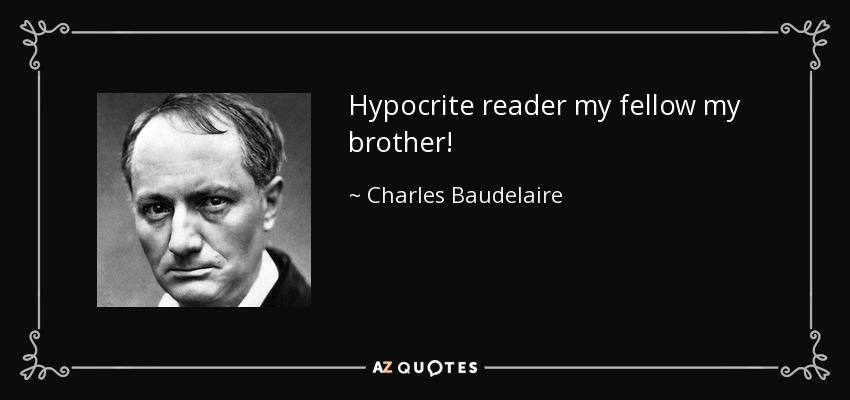 Hypocrite reader my fellow my brother! - Charles Baudelaire
