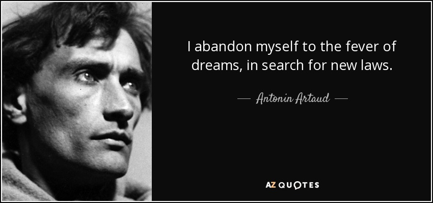 I abandon myself to the fever of dreams, in search for new laws. - Antonin Artaud