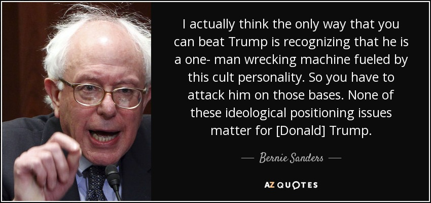 http://www.azquotes.com/picture-quotes/quote-i-actually-think-the-only-way-that-you-can-beat-trump-is-recognizing-that-he-is-a-one-bernie-sanders-148-59-80.jpg