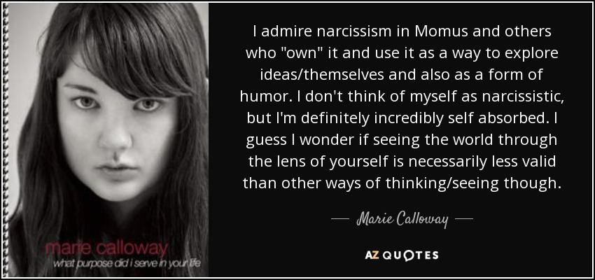 Marie Calloway quote: I admire narcissism in Momus and