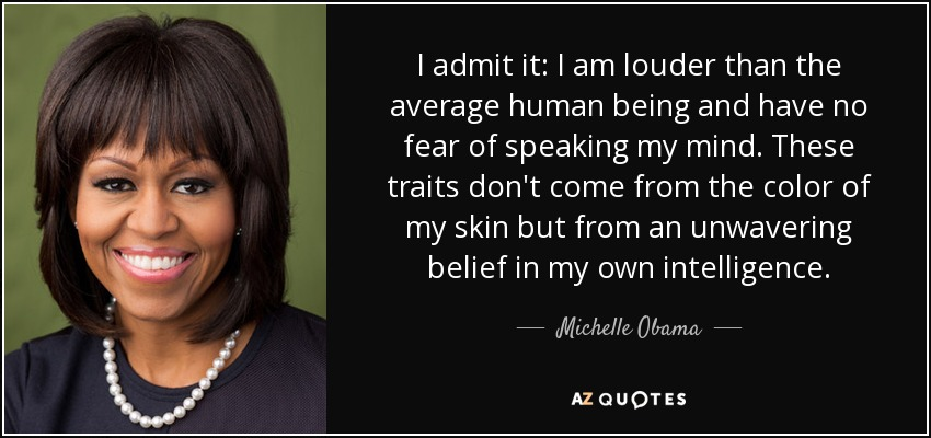 Michelle Obama Quote I Admit It I Am Louder Than The Average Human