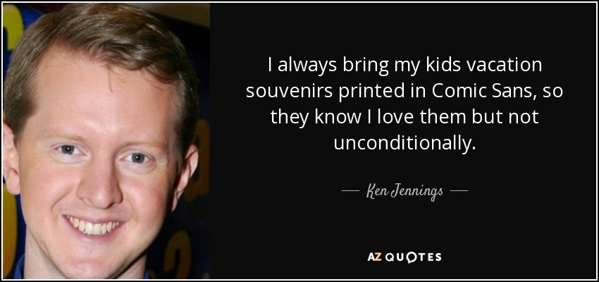 Ken Jennings quote: I always bring my kids vacation