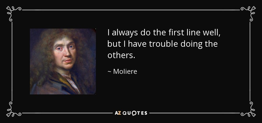 I always do the first line well, but I have trouble doing the others. - Moliere